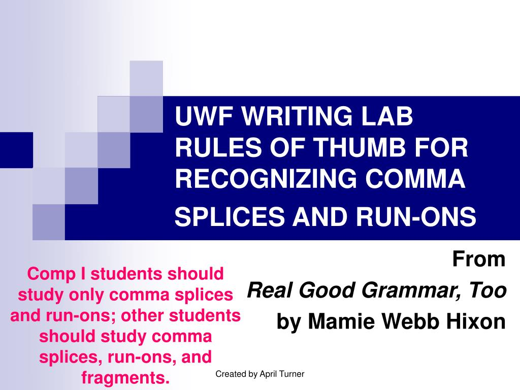 uwf writing lab rules of thumb for recognizing comma splices and run ons l.