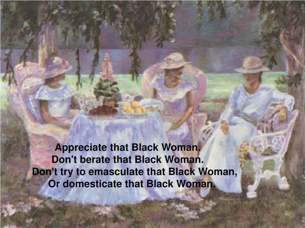 Appreciate that Black Woman.