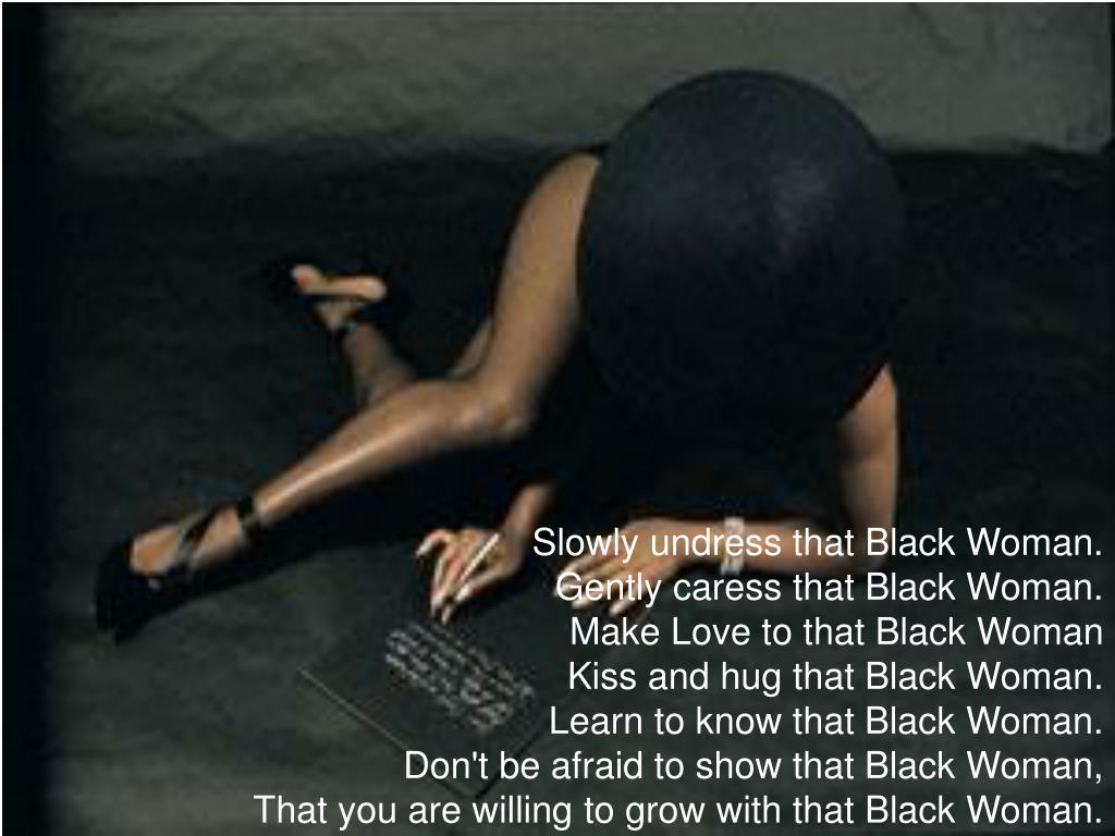 Slowly undress that Black Woman.