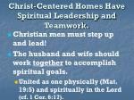christ centered homes have spiritual leadership and teamwork12