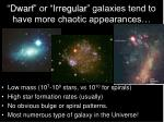 dwarf or irregular galaxies tend to have more chaotic appearances