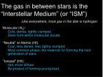 the gas in between stars is the interstellar medium or ism