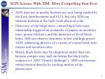 agn science with sim more compelling than ever