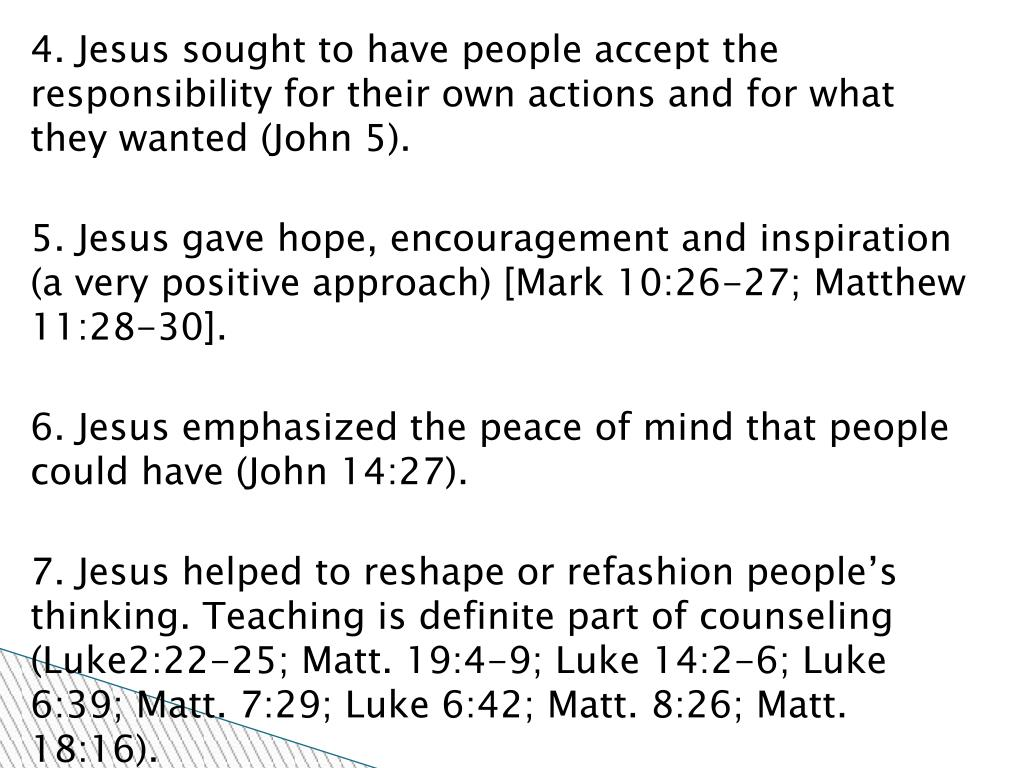 4. Jesus sought to have people accept the responsibility for their own actions and for what they wanted (John 5).