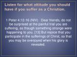 listen for what attitude you should have if you suffer as a christian