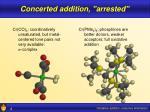 concerted addition arrested
