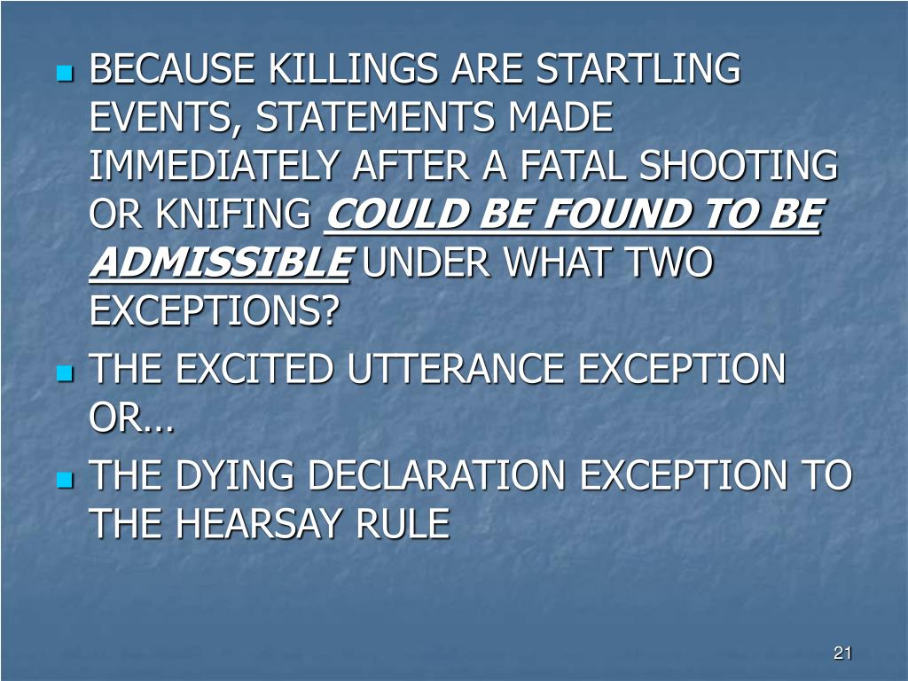 BECAUSE KILLINGS ARE STARTLING EVENTS, STATEMENTS MADE IMMEDIATELY AFTER A FATAL SHOOTING OR KNIFING