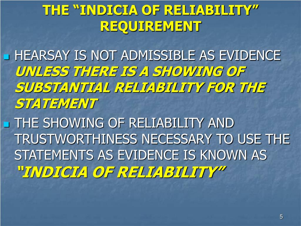 """THE """"INDICIA OF RELIABILITY"""" REQUIREMENT"""