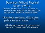 detention without physical exam dwpe