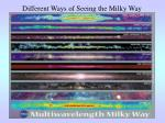 different ways of seeing the milky way7