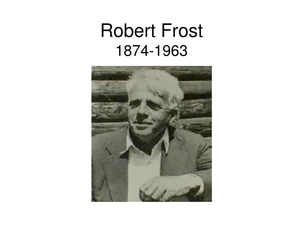 essay on robert frost biography Robert frost was born in san francisco, california, to journalist william prescott frost, jr, and isabelle moodie frost's father was a teacher, and later an editor of the san francisco evening bulletin (later the san francisco examiner), and an unsuccessful candidate for city tax collector.