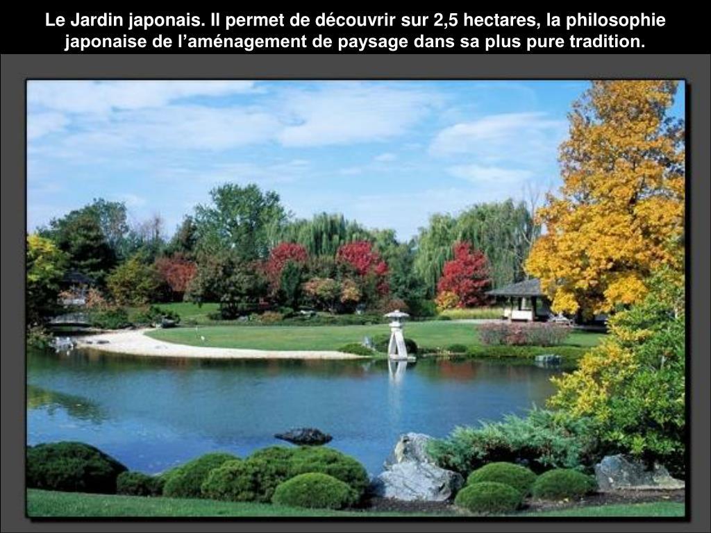 Le Jardin japonais. Il permet de découvrir sur 2,5 hectares, la philosophie japonaise de l'aménagement de paysage dans sa plus pure tradition.