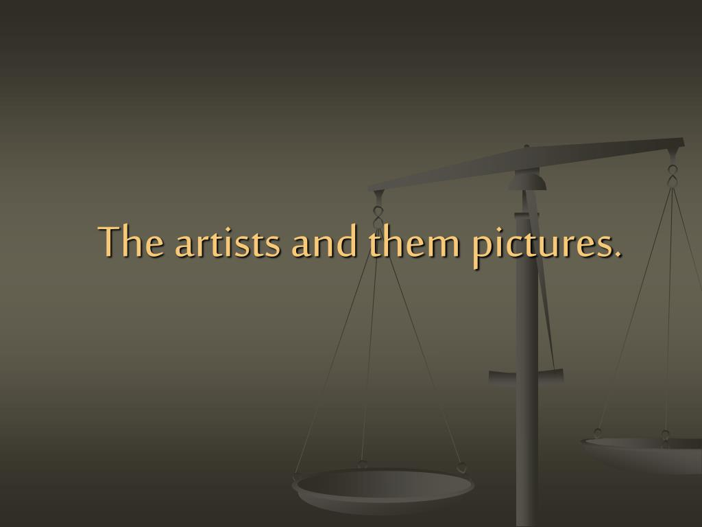 The artists and them pictures.