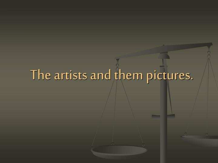 The artists and them pictures