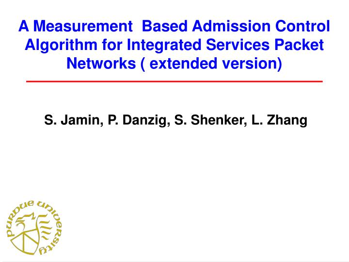 A Measurement  Based Admission Control Algorithm for Integrated Services Packet Networks ( extended ...