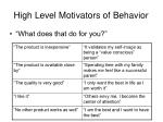 high level motivators of behavior