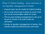 point 2 hybid funding same rationale as for liquidity management in banks