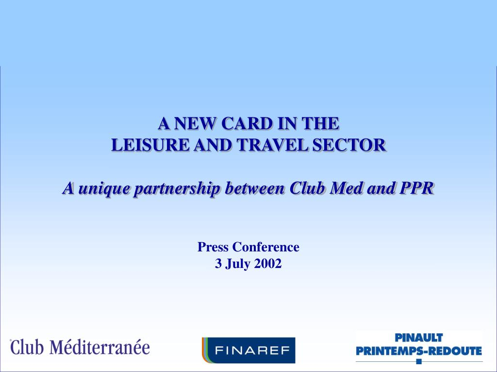 a new card in the leisure and travel sector a unique partnership between club med and ppr l.