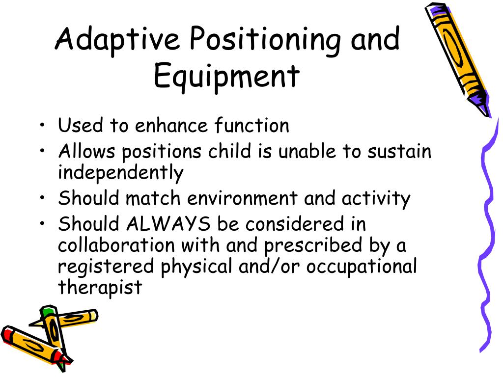 Adaptive Positioning and Equipment