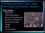 the baby boomers 1943 1964 the largest generation idealist