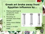 greek art broke away from egyptian influence by