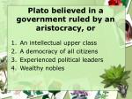 plato believed in a government ruled by an aristocracy or