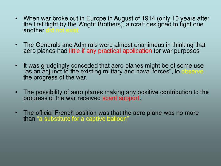 When war broke out in Europe in August of 1914 (only 10 years after the first flight by the Wright B...