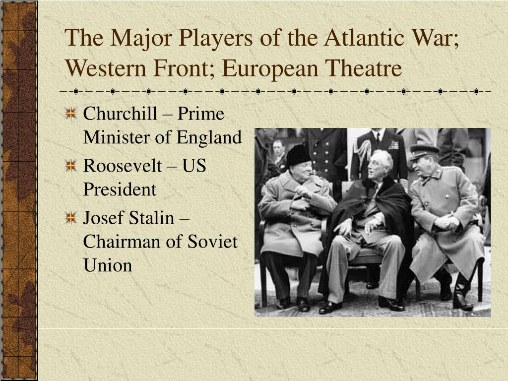 The Major Players of the Atlantic War; Western Front; European Theatre