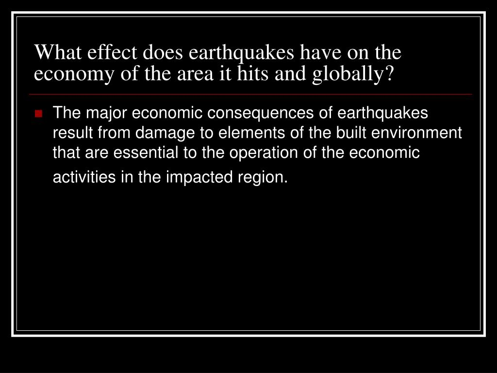 What effect does earthquakes have on the economy of the area it hits and globally?