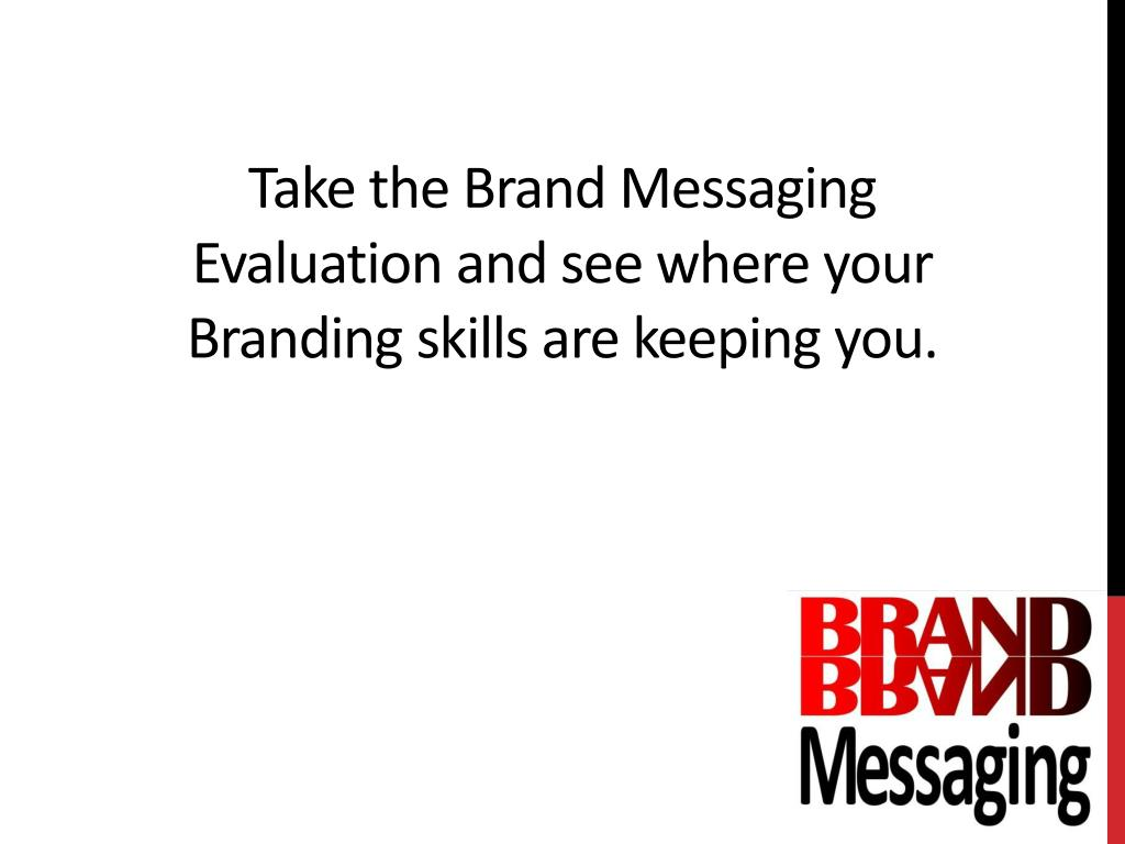 Take the Brand Messaging Evaluation and see where your Branding skills are keeping you.