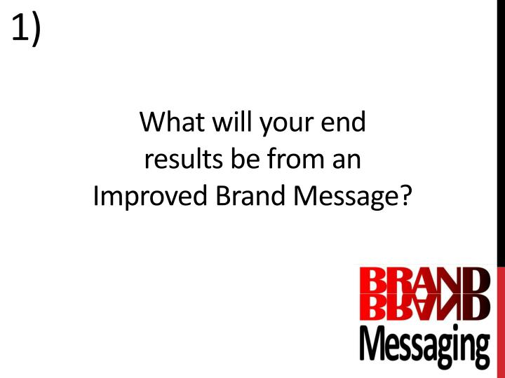 What will your end results be from an improved brand message
