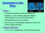 alcoholism is not rare