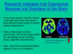 research indicates that depressive illnesses are disorders of the brain