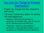 you can do things to prevent depression
