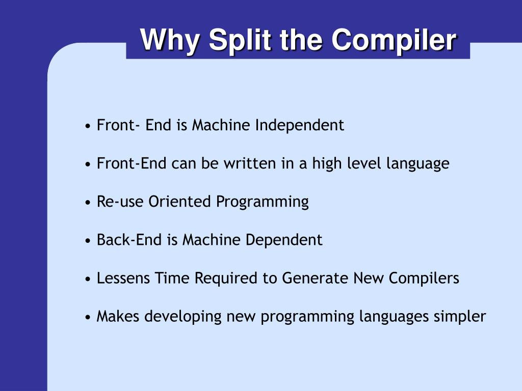 Why Split the Compiler