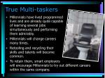 true multi taskers