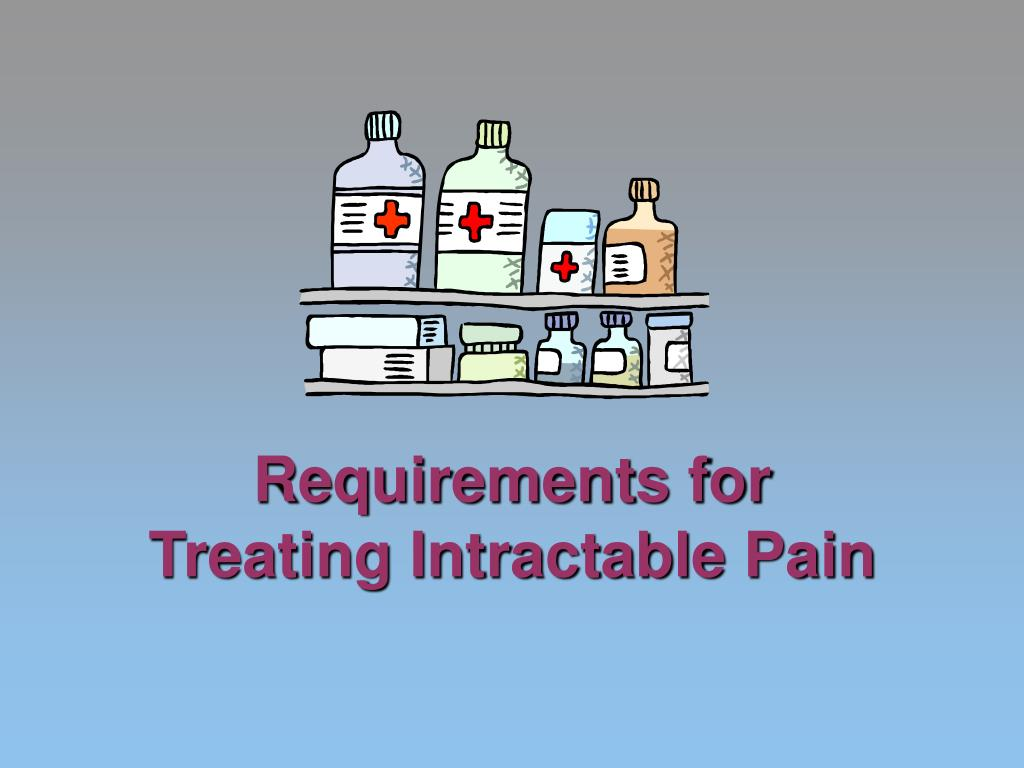 Requirements for Treating Intractable Pain