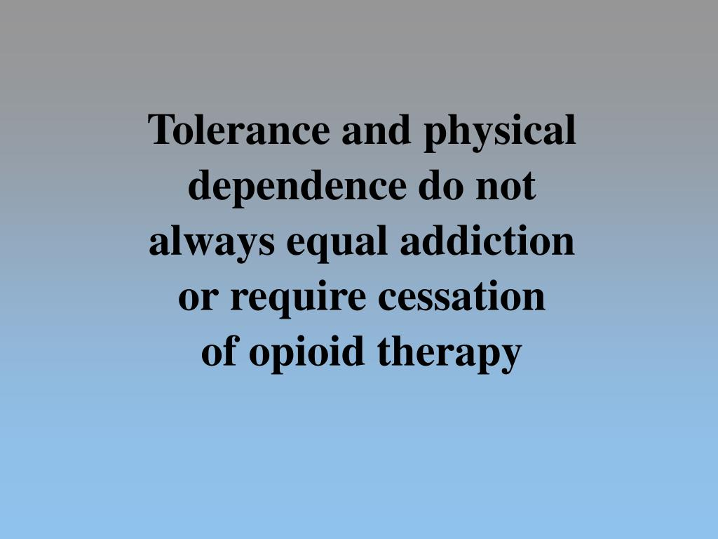 Tolerance and physical dependence do not