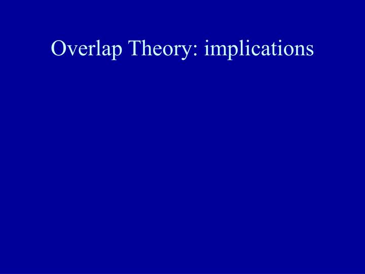 Overlap Theory: implications