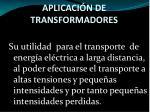 aplicaci n de transformadores