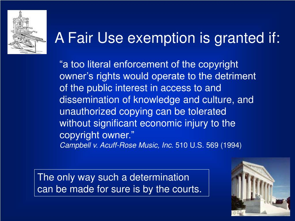 A Fair Use exemption is granted if: