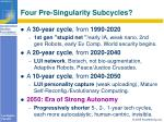 four pre singularity subcycles