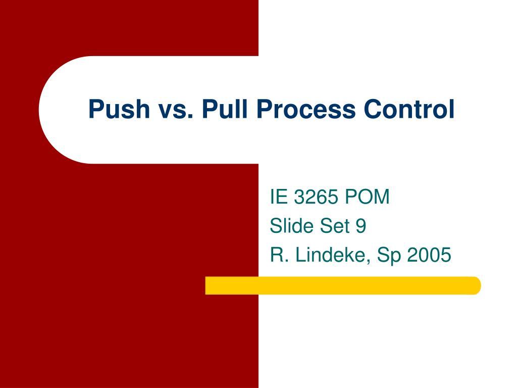 push vs pull process control l.