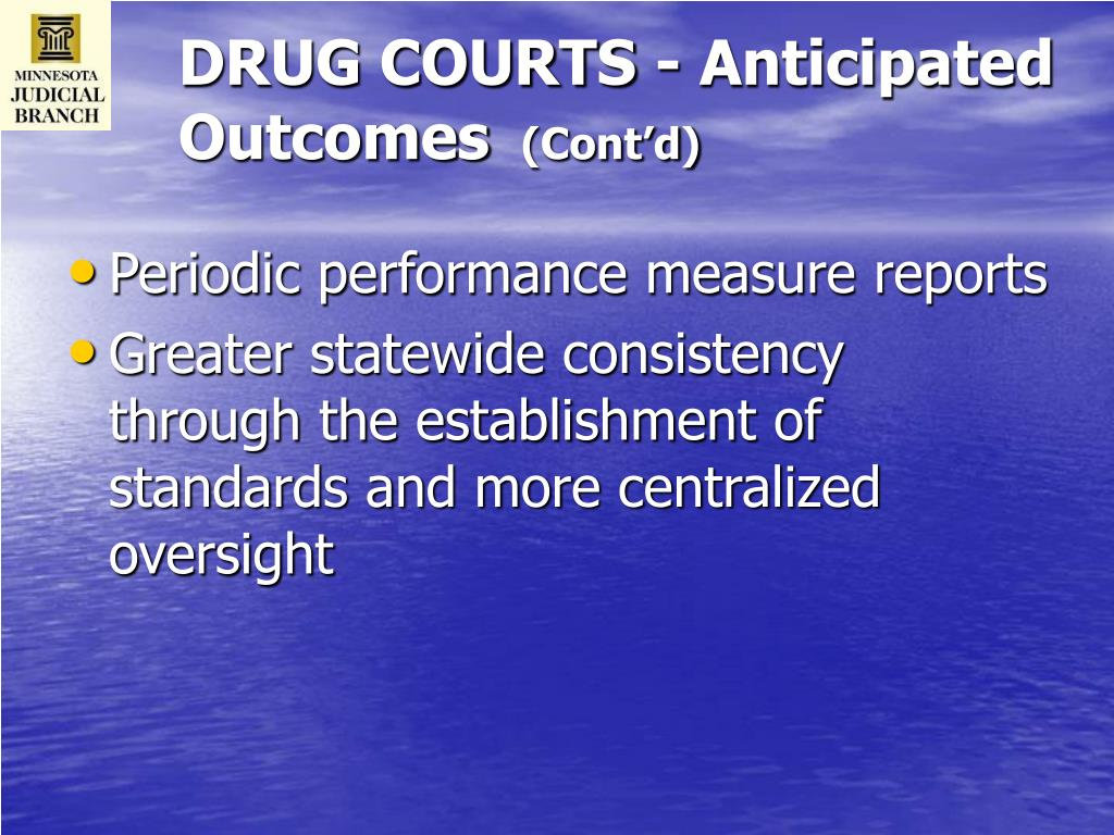 DRUG COURTS - Anticipated Outcomes