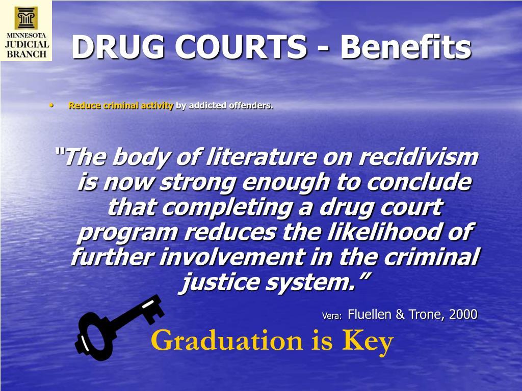 DRUG COURTS - Benefits