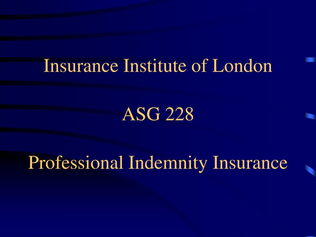 insurance institute of london asg 228 professional indemnity insurance l.