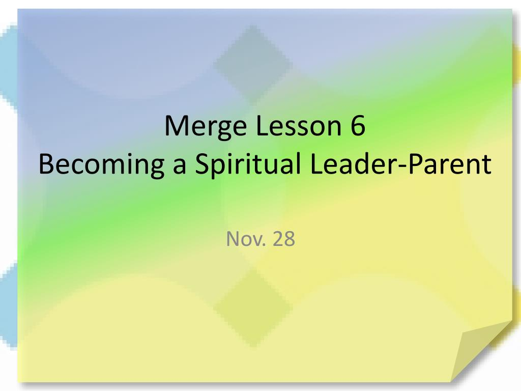 merge lesson 6 becoming a spiritual leader parent l.
