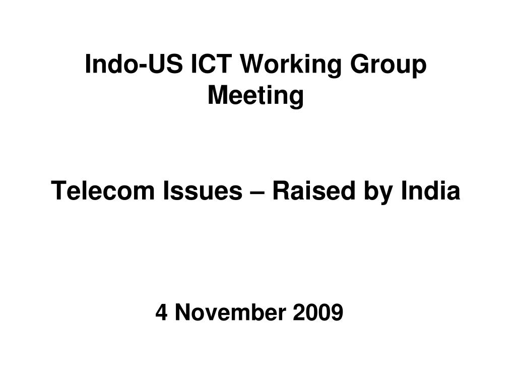 indo us ict working group meeting telecom issues raised by india l.