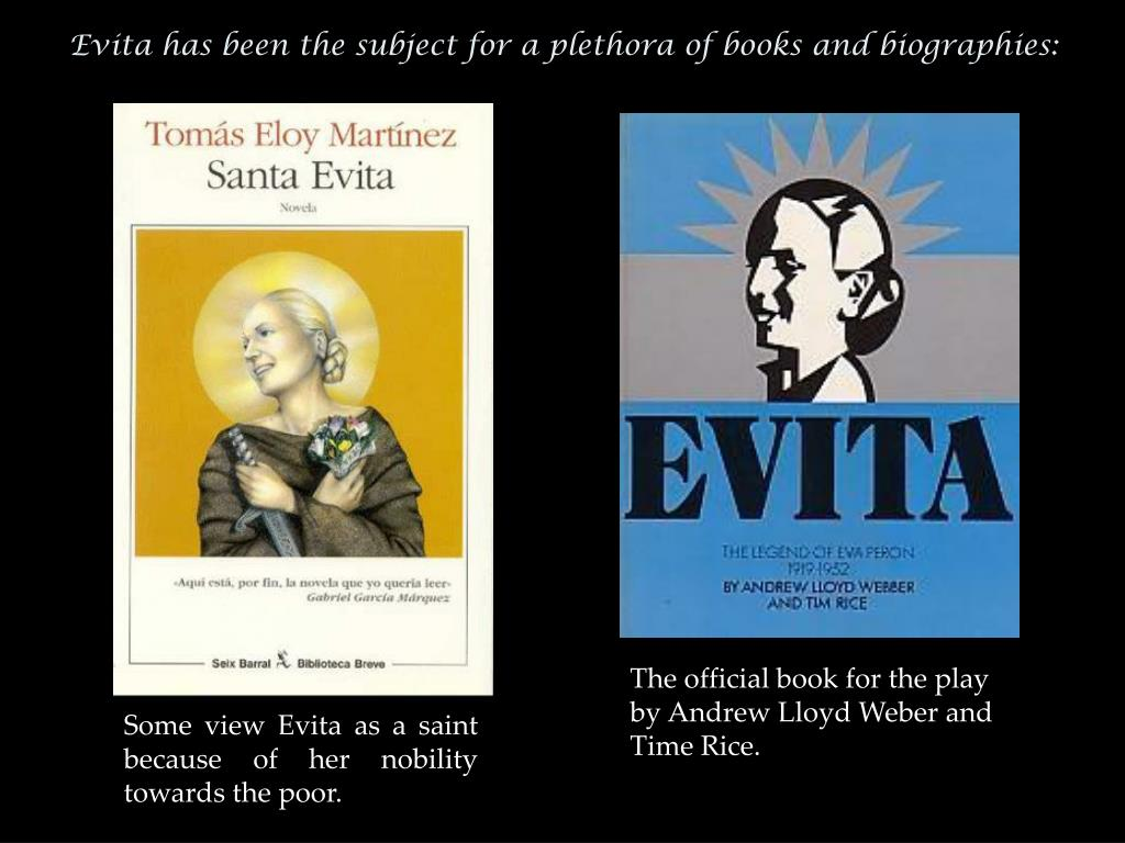 Evita has been the subject for a plethora of books and biographies: