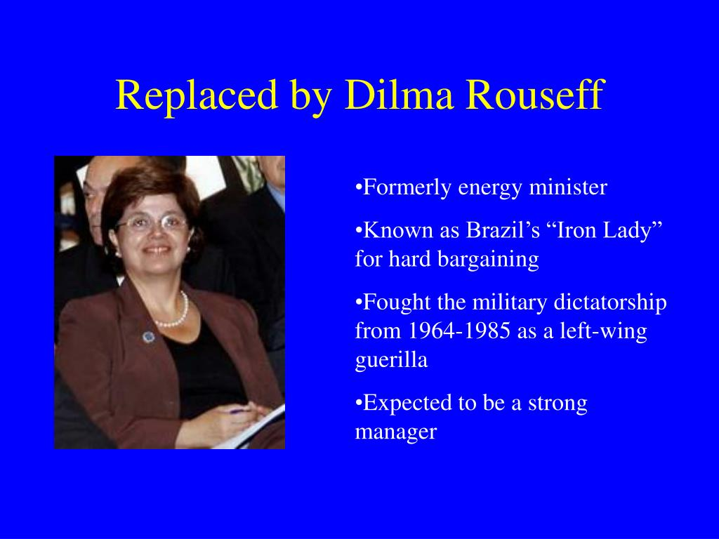 Replaced by Dilma Rouseff